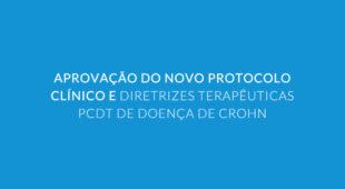 Aprovação do novo Protocolo Clínico e Diretrizes Terapêuticas – PCDT de Doença de Crohn