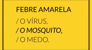 Febre amarela: o vírus, o mosquito, o medo
