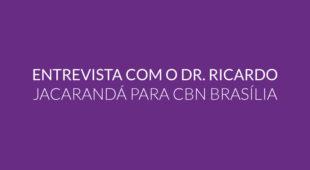 Entrevista com o Dr. Ricardo Jacarandá para CBN Brasília