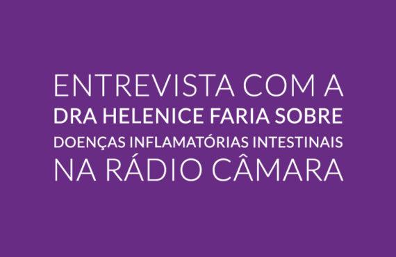 Entrevista com a Dra Helenice Faria sobre Doenças Inflamatórias Intestinais na Rádio Câmara