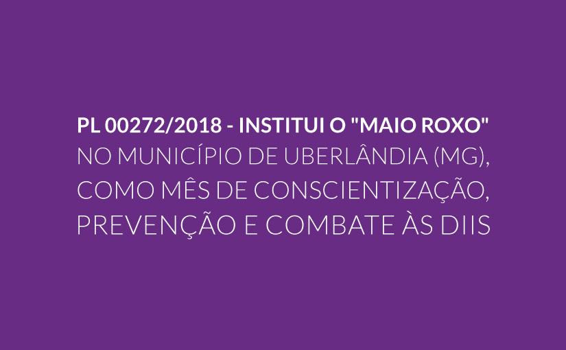 """PL 00272/2018 – Institui o """"Maio Roxo"""" no Município de Uberlândia (MG),  como mês de conscientização, prevenção e combate às DIIs"""