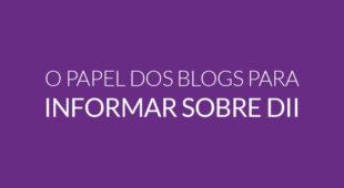 O papel dos blogs para informar sobre DII