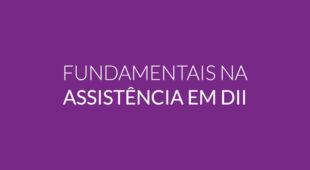 Fundamentais na assistência em DII